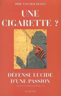 Une cigarette ? : défense lucide d'une passion