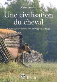 Une civilisation du cheval : les usages de l'équidé, de la steppe à la taïga