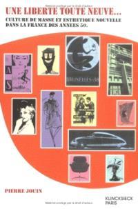Une liberté toute neuve... : culture de masse et esthétique nouvelle dans la France des années 50