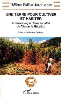 Une terre pour cultiver et habiter : anthropologie d'une localité de l'île de la Réunion