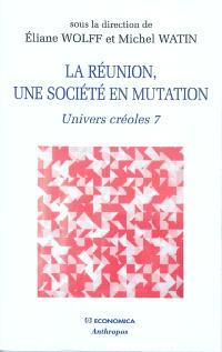 Univers créoles. Volume 7, La Réunion, une société en mutation