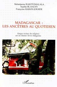 Usages sociaux du religieux sur les Hautes-Terres malgaches : les ancêtres au quotidien