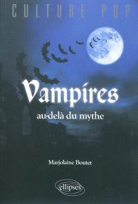 Vampires : au-delà du mythe