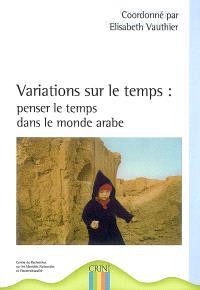 Variations sur le temps : penser le temps dans le monde arabe