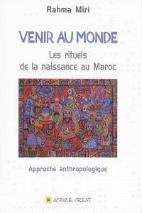 Venir au monde : les rituels de la naissance au Maroc : approche anthropologique