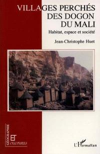 Villages perchés des Dogon du Mali : habitat, espace et société