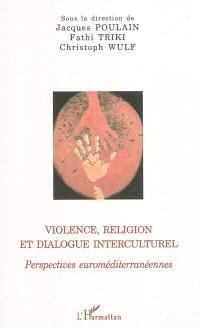 Violence, religion et dialogue interculturel : perspectives euroméditerranéennes