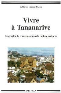 Vivre à Tananarive : géographie du changement dans la capitale malgache