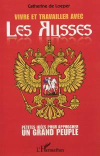 Vivre et travailler avec les Russes : petites idées pour approcher un grand peuple
