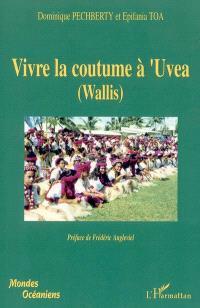 Vivre la coutume à 'Uvea (Wallis) : tradition et modernité à 'Uvea : aga 'i fenua o 'Uvea