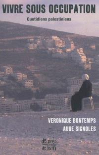 Vivre sous occupation : quotidiens palestiniens