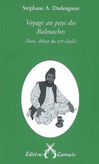 Voyage au pays des Baloutches : Iran oriental, an XXVIII (XXIe siècle) de la République islamique