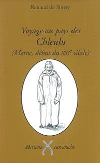 Voyage au pays des Chleuhs : Maroc, début du XXIe siècle : les guerriers laboureurs de l'Atlas
