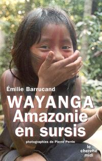 Wayanga : Amazonie en sursis