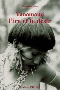 Yanomami, l'ire et le désir