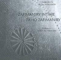 Zafimaniry intime : relation de voyage entrepris chez les Zafimaniry entre 1996 et 2006 = Zaho Zafimaniry