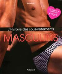 L'histoire des sous-vêtements. Volume 1, Masculins