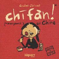 Chifan : mangeons en Chine