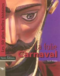 La folie carnaval : les 50 plus belles histoires