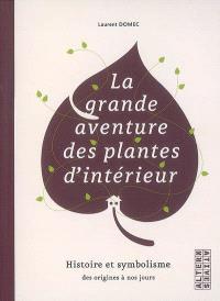 La grande aventure des plantes d'intérieur : histoire et symbolisme des origines à nos jours