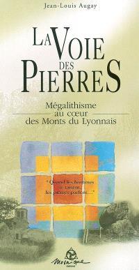 La voie des pierres : mégalithisme au coeur des monts du Lyonnais