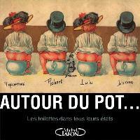 Autour du pot... : les toilettes dans tous leurs états