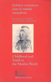 Enfance et jeunesse dans le monde musulman = Childwood and youth in the muslim world