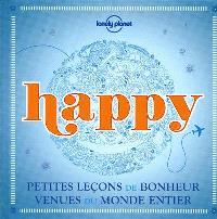 Happy : petites leçons de bonheur venues du monde entier