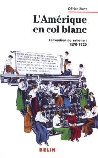 L'Amérique en col blanc : l'invention du tertiaire : 1870-1920