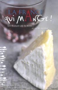 La France qui mange ! : les Français par le menu... et en 60 recettes