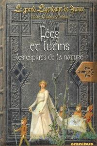 Le grand légendaire de France. Volume 1, Fées et lutins : les esprits de la nature