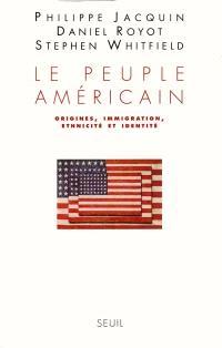 Le peuple américain : origines, immigration, ethnicité et identité