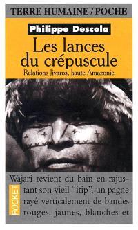 Les lances du crépuscule : relations jivaros, Haute-Amazonie