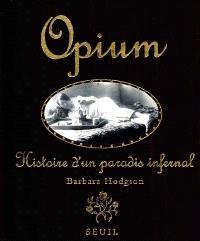 Opium : histoire d'un paradis infernal