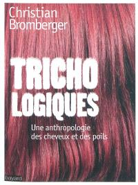 Trichologiques : une anthropologie des cheveux et des poils