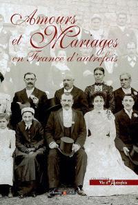 Amours et mariages en France d'autrefois