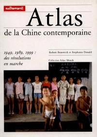 Atlas de la Chine contemporaine : 1949, 1989, 1999, des révolutions en marche