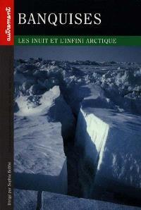 Banquises : les Inuit et l'infini arctique