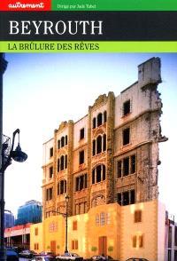 Beyrouth : la brûlure des rêves