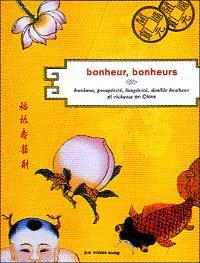 Bonheur, bonheurs : bonheur, prospérité, longévité, double bonheur et richesse en Chine