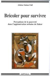 Bricoler pour survivre : perceptions de la pauvreté dans l'agglomération urbaine de Dakar