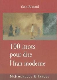 Cent mots pour dire l'Iran moderne