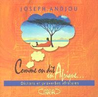 Comme on dit en Afrique : dictons et proverbes africains