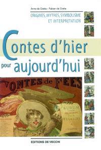 Contes d'hier pour aujourd'hui : origines, mythes, symbolisme et interprétation