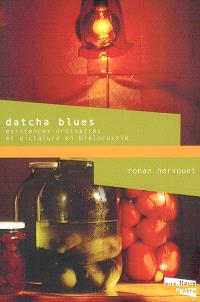 Datcha blues : existences ordinaires et dictature en Biélorussie