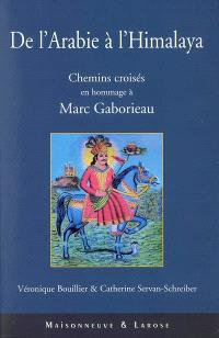 De l'Arabie à l'Himalaya : chemins croisés : en hommage à Marc Gaborieau