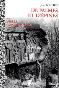 De palmes et d'épines. Volume 2, Vers le paradis d'Indra : Cambodge, 1963-1975 : récit