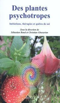 Des plantes psychotropes : initiations, thérapies et quêtes de soi