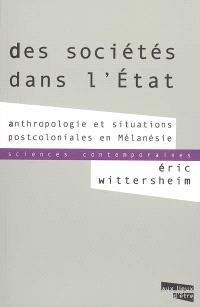 Des sociétés dans l'Etat : anthropologie et situations postcoloniales en Mélanésie