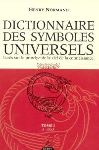 Dictionnaire des symboles universels : basés sur le principe de la clef de la connaissance. Volume 1, A-Chapelet